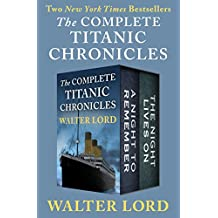 The Complete Titanic Chronicles: A Night to Remember and The Night Lives On (The Titanic Chronicles) (English Edition)