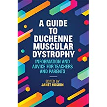 A Guide to Duchenne Muscular Dystrophy: Information and Advice for Teachers and Parents (English Edition)