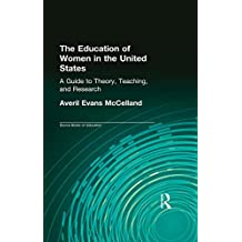 The Education of Women in the United States: A Guide to Theory, Teaching, and Research (Labor in America Book 551) (English Edition)