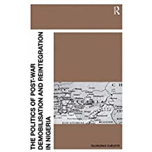 The Politics of Post-War Demobilisation and Reintegration in Nigeria (English Edition)