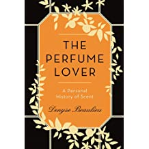 The Perfume Lover: A Personal History of Scent (English Edition)