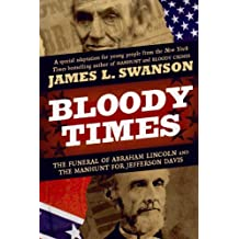 Bloody Times: The Funeral of Abraham Lincoln and the Manhunt for Jefferson Davis (English Edition)