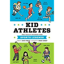 Kid Athletes: True Tales of Childhood from Sports Legends (Kid Legends Book 2) (English Edition)