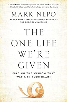 """The One Life We're Given: Finding the Wisdom That Waits in Your Heart (English Edition)"",作者:[Nepo, Mark]"