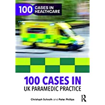 100 Cases in UK Paramedic Practice (100 Cases in Healthcare) (English Edition)