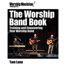 Worship Musician! Presents The Worship Band Book: Training and Empowering Your Worship Band (Worship Musician Presents) (English Edition)