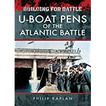 Building for Battle: U-Boat Pens of the Atlantic Battle (English Edition)