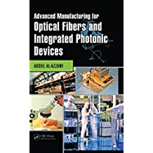 Advanced Manufacturing for Optical Fibers and Integrated Photonic Devices (English Edition)