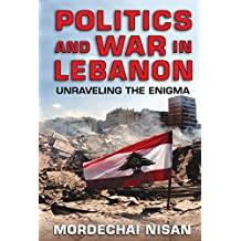 Politics and War in Lebanon: Unraveling the Enigma (English Edition)
