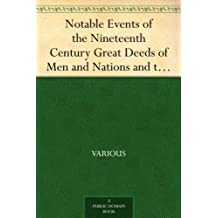 Notable Events of the Nineteenth Century Great Deeds of Men and Nations and the Progress of the World (English Edition)