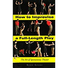 How to Improvise a Full-Length Play: The Art of Spontaneous Theater (English Edition)