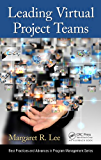 Leading Virtual Project Teams: Adapting Leadership Theories and Communications Techniques to 21st Century Organizations (Best Practices and Advances in Program Management)
