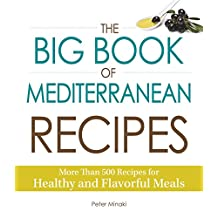 The Big Book of Mediterranean Recipes: More Than 500 Recipes for Healthy and Flavorful Meals (English Edition)