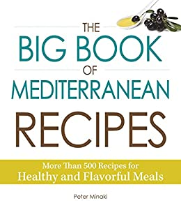 """""""The Big Book of Mediterranean Recipes: More Than 500 Recipes for Healthy and Flavorful Meals (English Edition)"""",作者:[Peter Minaki]"""