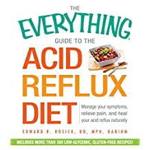 The Everything Guide to the Acid Reflux Diet: Manage Your Symptoms, Relieve Pain, and Heal Your Acid Reflux Naturally (Everything®) (English Edition)