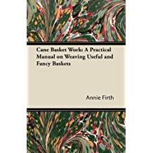 Cane Basket Work: A Practical Manual on Weaving Useful and Fancy Baskets (English Edition)
