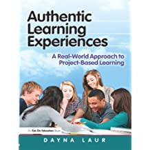 Authentic Learning Experiences: A Real-World Approach to Project-Based Learning (Eye on Education) (English Edition)