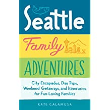 Seattle Family Adventures: City Escapades, Day Trips, Weekend Getaways, and Itineraries for Fun-Loving Families (English Edition)