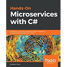 Hands-On Microservices with C#: Designing a real-world, enterprise-grade microservice ecosystem with the efficiency of C# 7