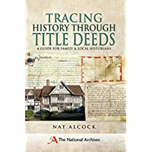 Tracing History Through Title Deeds: A Guide for Family and Local Historians (English Edition)