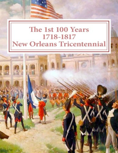 The First 100 Years - 1718-1817 - New Orleans Tricentennial