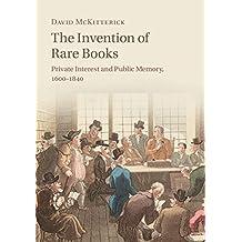 The Invention of Rare Books: Private Interest and Public Memory, 1600–1840 (English Edition)