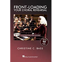 Front-Loading Your Choral Rehearsal: Constructing for Success (English Edition)