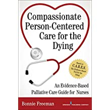 Compassionate Person-Centered Care for the Dying: An Evidence-Based Palliative Care Guide For Nurses (English Edition)