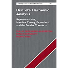 Discrete Harmonic Analysis: Representations, Number Theory, Expanders, and the Fourier Transform (Cambridge Studies in Advanced Mathematics Book 172) (English Edition)