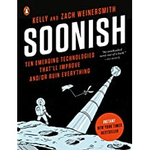 Soonish: Ten Emerging Technologies That'll Improve and/or Ruin Everything (English Edition)