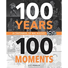 100 Years, 100 Moments: A Centennial of NHL Hockey (English Edition)