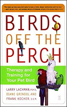 """""""Birds Off the Perch: Therapy and Training for Your Pet Bird (English Edition)"""",作者:[Lachman, Larry, Grindol, Diane, Kocher, Frank]"""