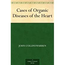 Cases of Organic Diseases of the Heart (English Edition)
