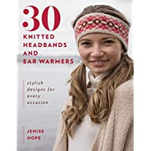 30 Knitted Headbands and Ear Warmers: Stylish Designs for Every Occasion (English Edition)