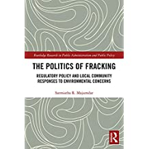 The Politics of Fracking: Regulatory Policy and Local Community Responses to Environmental Concerns (Routledge Research in Public Administration and Public Policy Book 19) (English Edition)