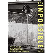 Impossible: Rodney Mullen, Ryan Sheckler, and the Fantastic History of Skateboarding (English Edition)
