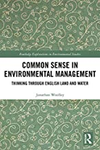 Common Sense in Environmental Management: Thinking Through English Land and Water (Routledge Explorations in Environmental...