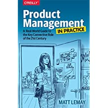Product Management in Practice: A Real-World Guide to the Key Connective Role of the 21st Century (English Edition)