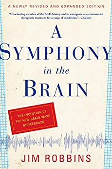 """""""A Symphony in the Brain: The Evolution of the New Brain Wave Biofeedback (English Edition)"""",作者:[Robbins, Jim]"""