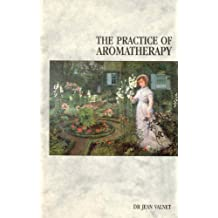 The Practice Of Aromatherapy: Classic Compendium of Plant Medicines and Their Healing Properties (English Edition)