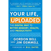 Your Life, Uploaded: The Digital Way to Better Memory, Health, and Productivity (English Edition)