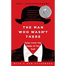 The Man Who Wasn't There: Investigations into the Strange New Science of the Self (English Edition)