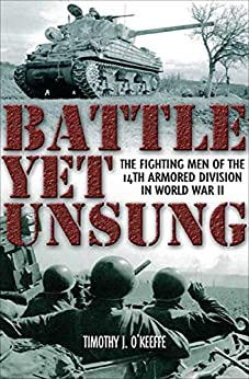 """""""Battle Yet Unsung: The Fighting Men of the 14th Armored Division in World War II (English Edition)"""",作者:[Timothy J. O'Keeffe]"""