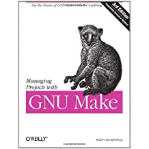 Managing Projects with GNU Make: The Power of GNU Make for Building Anything (Nutshell Handbooks) (English Edition)