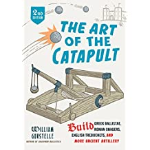 The Art of the Catapult: Build Greek Ballistae, Roman Onagers, English Trebuchets, And More Ancient Artillery (English Edition)