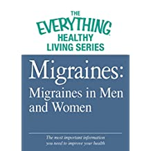Migraines: Migraines in Women and Men: The most important information you need to improve your health (The Everything® Healthy Living Series) (English Edition)