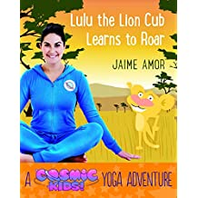 Lulu the Lion Cub Learns to Roar: A Cosmic Kids Yoga Adventure (English Edition)
