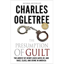 The Presumption of Guilt: The Arrest of Henry Louis Gates, Jr. and Race, Class and Crime in America (English Edition)