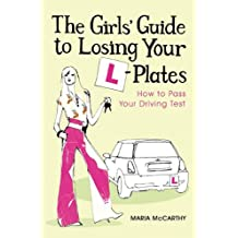 The Girls' Guide To Losing Your L-Plates: How to Pass Your Driving Test (English Edition)