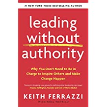 Leading Without Authority: Why You Don't Need To Be In Charge to Inspire Others and Make Change Happen (English Edition)